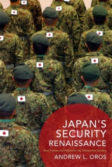 Japan's Security Renaissance : New Policies and Politics for the Twenty-First Century, Paperback Book