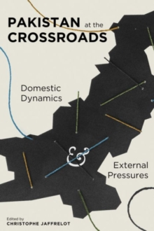 Pakistan at the Crossroads : Domestic Dynamics and External Pressures, Hardback Book