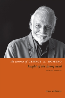 The Cinema of George A. Romero : Knight of the Living Dead, Paperback Book