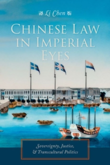 Chinese Law in Imperial Eyes : Sovereignty, Justice, and Transcultural Politics, Hardback Book