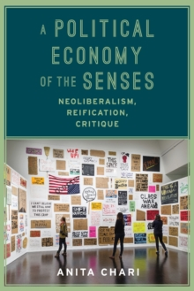 A Political Economy of the Senses : Neoliberalism, Reification, Critique, Paperback Book