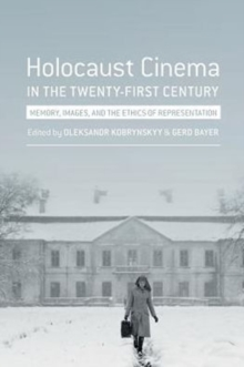 Holocaust Cinema in the Twenty-First Century : Images, Memory, and the Ethics of Representation, Paperback / softback Book