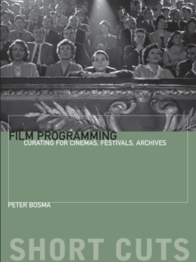 Film Programming : Curating for Cinemas, Festivals, Archives, Paperback / softback Book