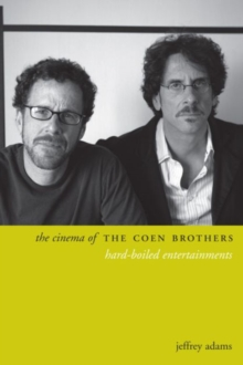 The Cinema of the Coen Brothers : Hard-Boiled Entertainments, Paperback Book