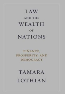 Law and the Wealth of Nations : Finance, Prosperity, and Democracy, Hardback Book