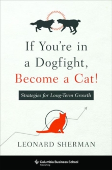 If You're in a Dogfight, Become a Cat! : Strategies for Long-Term Growth, Hardback Book