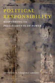 Political Responsibility : Responding to Predicaments of Power, Hardback Book