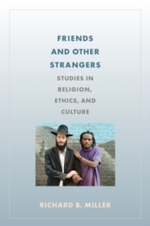 Friends and Other Strangers : Studies in Religion, Ethics, and Culture, Hardback Book