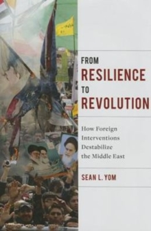 From Resilience to Revolution : How Foreign Interventions Destabilize the Middle East, Hardback Book