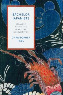 Bachelor Japanists : Japanese Aesthetics and Western Masculinities, Paperback / softback Book