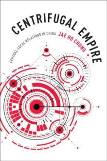 Centrifugal Empire : Central-Local Relations in China, Hardback Book