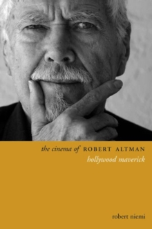 The Cinema of Robert Altman : Hollywood Maverick, Paperback Book