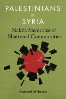 Palestinians in Syria : Nakba Memories of Shattered Communities, Hardback Book