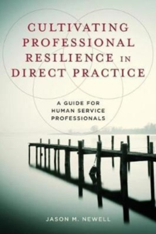 Cultivating Professional Resilience in Direct Practice : A Guide for Human Service Professionals, Paperback Book
