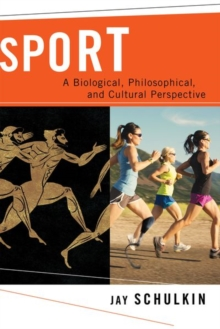 Sport : A Biological, Philosophical, and Cultural Perspective, Hardback Book