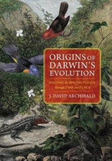 Origins of Darwin's Evolution : Solving the Species Puzzle Through Time and Place, Hardback Book