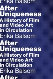 After Uniqueness : A History of Film and Video Art in Circulation, Paperback Book
