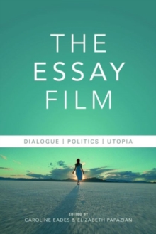 The Essay Film : Dialogue, Politics, Utopia, Paperback / softback Book