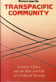 Transpacific Community : America, China, and the Rise and Fall of a Cultural Network, Hardback Book
