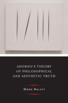Adorno's Theory of Philosophical and Aesthetic Truth, Hardback Book