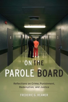 On the Parole Board : Reflections on Crime, Punishment, Redemption, and Justice, Paperback / softback Book