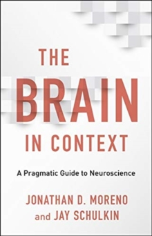 The Brain in Context : A Pragmatic Guide to Neuroscience, Hardback Book