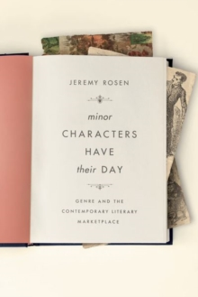 Minor Characters Have Their Day : Genre and the Contemporary Literary Marketplace, Hardback Book