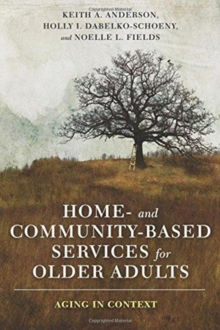 Home- and Community-Based Services for Older Adults : Aging in Context, Paperback / softback Book