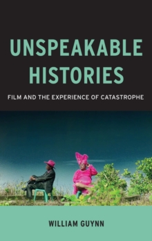 Unspeakable Histories : Film and the Experience of Catastrophe, Hardback Book