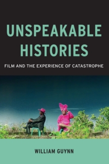 Unspeakable Histories : Film and the Experience of Catastrophe, Paperback Book