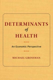 Determinants of Health : An Economic Perspective, Hardback Book