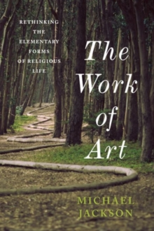 The Work of Art : Rethinking the Elementary Forms of Religious Life, Hardback Book
