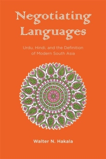 Negotiating Languages : Urdu, Hindi, and the Definition of Modern South Asia, Hardback Book