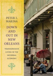Down and Out in New Orleans : Transgressive Living in the Informal Economy, Hardback Book