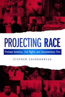 Projecting Race : Postwar America, Civil Rights and Documentary Film, Paperback Book
