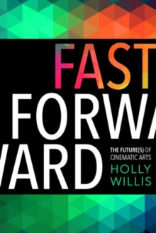 Fast Forward : The Future(s) of the Cinematic Arts, Paperback Book