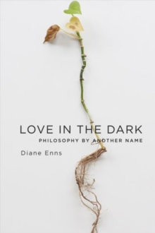 Love in the Dark : Philosophy by Another Name, Hardback Book
