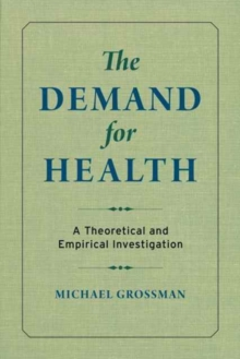 The Demand for Health : A Theoretical and Empirical Investigation, Paperback Book