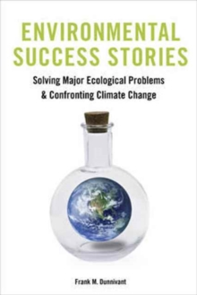 Environmental Success Stories : Solving Major Ecological Problems and Confronting Climate Change, Paperback / softback Book