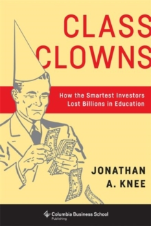 Class Clowns : How the Smartest Investors Lost Billions in Education, Hardback Book