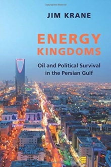 Energy Kingdoms : Oil and Political Survival in the Persian Gulf, Hardback Book