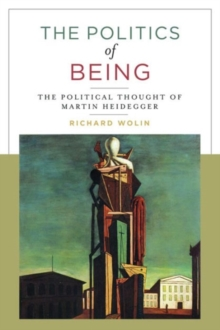 The Politics of Being : The Political Thought of Martin Heidegger, Paperback Book