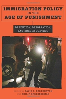 Immigration Policy in the Age of Punishment : Detention, Deportation, and Border Control, Paperback / softback Book