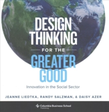 Design Thinking for the Greater Good : Innovation in the Social Sector, Hardback Book