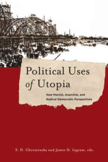 Political Uses of Utopia : New Marxist, Anarchist, and Radical Democratic Perspectives, Paperback Book