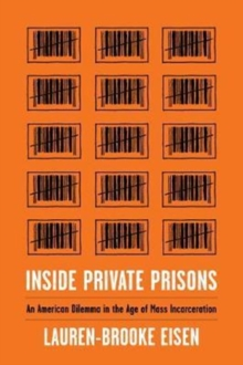 Inside Private Prisons : An American Dilemma in the Age of Mass Incarceration, Hardback Book