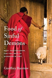 Food of Sinful Demons : Meat, Vegetarianism, and the Limits of Buddhism in Tibet, Paperback / softback Book