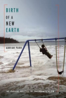 Birth of a New Earth : The Radical Politics of Environmentalism, Paperback / softback Book