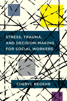Stress, Trauma, and Decision-Making for Social Workers, Paperback / softback Book