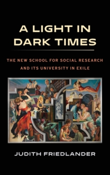 A Light in Dark Times : The New School for Social Research and Its University in Exile, Hardback Book
